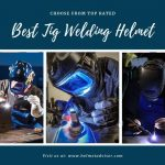 Best Tig Welding Helmet 2020 - Reviews and Buyer Guide
