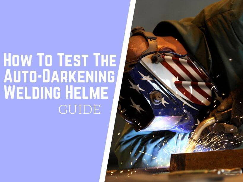 How To Test The Auto-Darkening Welding Helmet