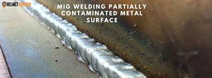 Advantages of MIG Welding-MIG welding partially contaminated metal surface