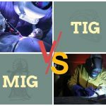 TIG VS MIG Welding Differences and Similarities - Which One to Choose?