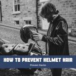 How to prevent helmet hair